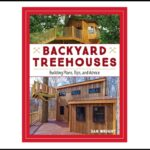 Read Our Book BACKYARD TREEHOUSES: BUILDING PLANS, TIPS, AND ADVICE
